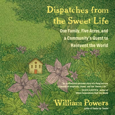 Dispatches from the Sweet Life by William Powers audiobook