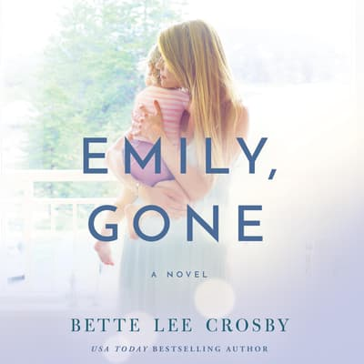 Emily, Gone by Bette Lee Crosby audiobook