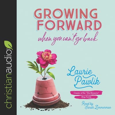 Growing Forward When You Can't Go Back by Laurie Pawlik audiobook