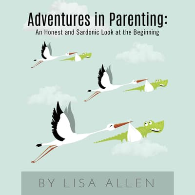 Adventures in Parenting by Lisa Allen audiobook