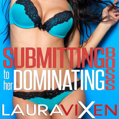 Submitting To Her Dominating Boss by Laura Vixen audiobook