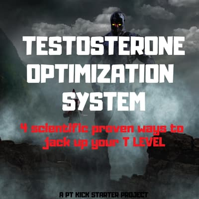 Testosterone Optimization System by PT Kickstarter audiobook