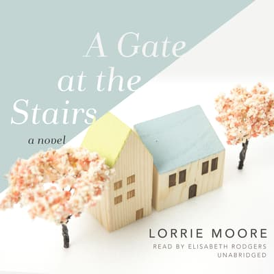 A Gate at the Stairs by Lorrie Moore audiobook