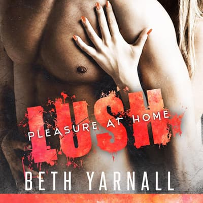 Lush: His To Protect by Beth Yarnall audiobook