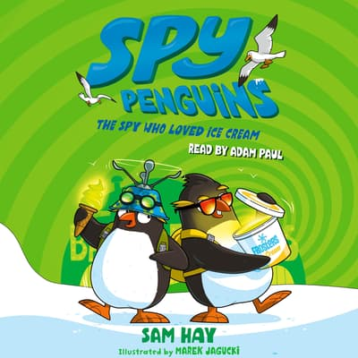 Spy Penguins: The Spy Who Loved Ice Cream by Sam Hay audiobook