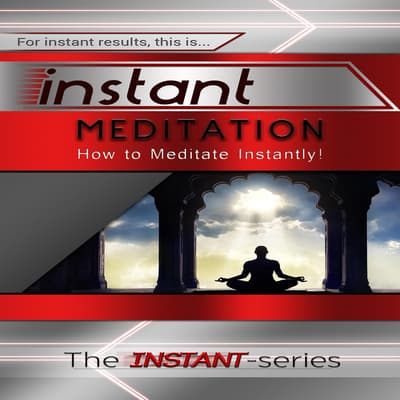 Instant Meditation by The INSTANT-Series audiobook