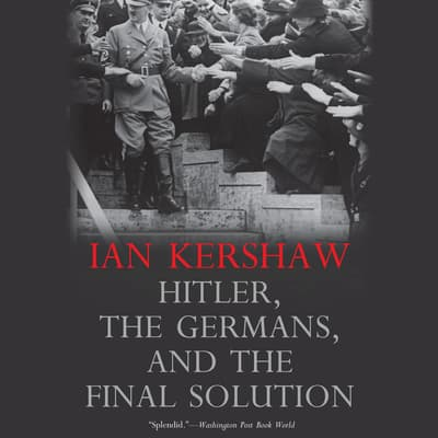 Hitler, the Germans, and the Final Solution by Ian Kershaw audiobook