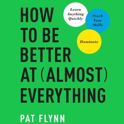 How to Be Better at Almost Everything by Pat Flynn audiobook