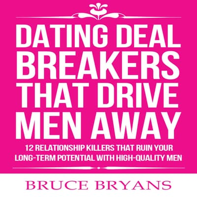 Dating Deal Breakers That Drive Men Away:  by Bruce Bryans audiobook