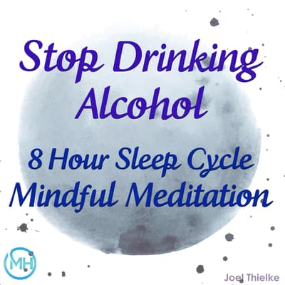 8 Hour Sleep Cycle Mindful Meditation - Stop Drinking Alcohol by Joel Thielke audiobook