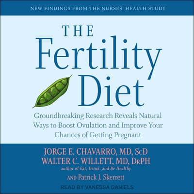 The Fertility Diet by Jorge E. Chavarro, MD, ScD audiobook
