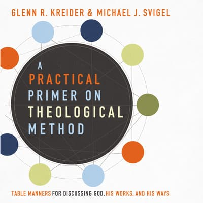 A Practical Primer on Theological Method by Glenn R. Kreider audiobook