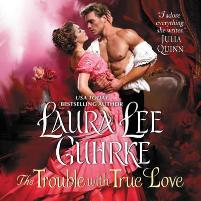 The Trouble with True Love by Laura Lee Guhrke audiobook