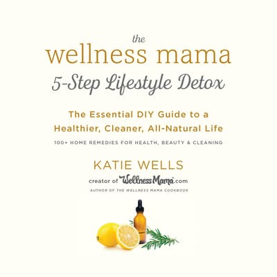 The Wellness Mama 5-Step Lifestyle Detox by Katie Wells audiobook