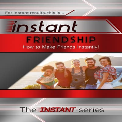 Instant Friendship by The INSTANT-Series audiobook