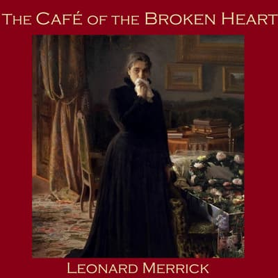 The Café of the Broken Heart by Leonard Merrick audiobook