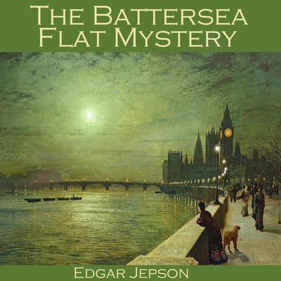 The Battersea Flat Mystery by Edgar  Jepson audiobook