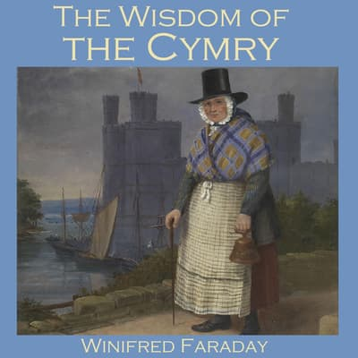 The Wisdom of the Cymry by Winifred Faraday audiobook