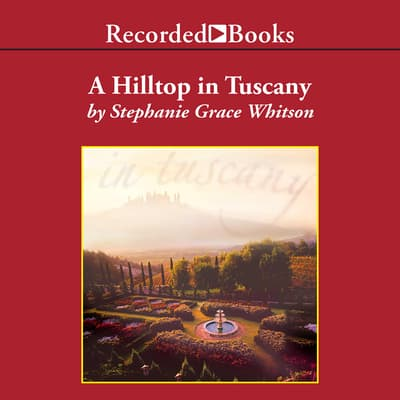 A Hilltop in Tuscany by Stephanie Grace Whitson audiobook
