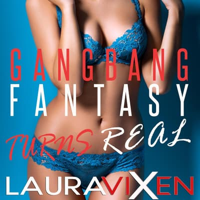 Gangbang Fantasy Turns Real by Laura Vixen audiobook