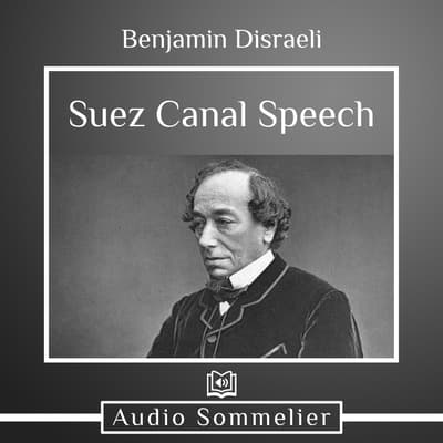 Suez Canal Speech by Benjamin Disraeli audiobook