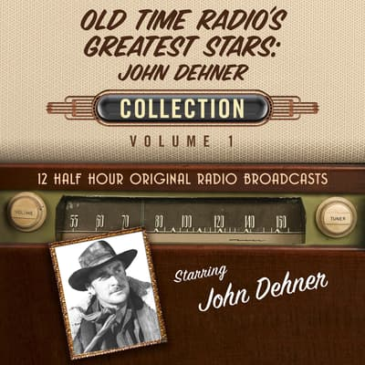 Old Time Radio's Greatest Stars: John Dehner Collection 1 by Black Eye Entertainment audiobook