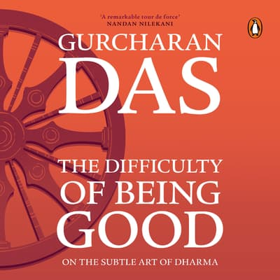 Difficulty Of Being Good by Gurcharan Das audiobook