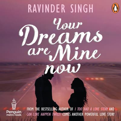Your Dreams Are Mine Now by Ravinder Singh audiobook