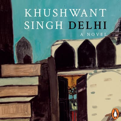 Delhi by Khushwant Singh audiobook