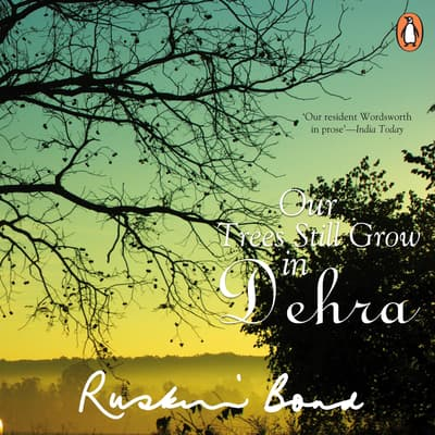 Our Trees Still Grow In Dehra by Ruskin Bond audiobook