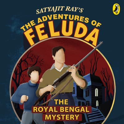 The Adventures Of Feluda: Royal Bengal Mystery by Satyajit Ray audiobook