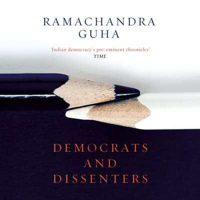 Democrats And Dissenters by Ramachandra Guha audiobook