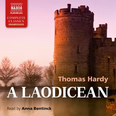 A Laodicean; or, The Castle of the De Stancys. A Story of Today by Thomas Hardy audiobook