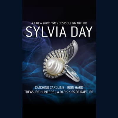 Catching Caroline, Iron Hard, Treasure Hunters, & A Dark Kiss of Rapture by Sylvia Day audiobook