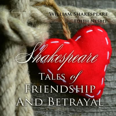Shakespeare Tales of Friendship and Betrayal by William Shakespeare audiobook
