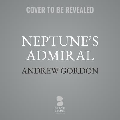 Neptune's Admiral by Andrew Gordon audiobook