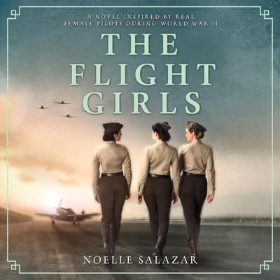 The Flight Girls by Noelle Salazar audiobook