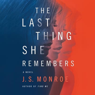 The Last Thing She Remembers by J. S. Monroe audiobook