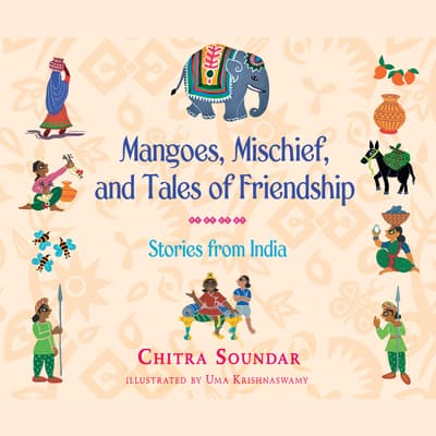 Mangoes, Mischief, and Tales of Friendship by Chitra Soundar audiobook