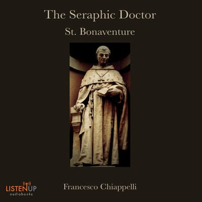 The Seraphic Doctor by Francesco Chiappelli audiobook