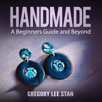 Handmade: A Beginners Guide and Beyond by Gregory Lee Stan audiobook