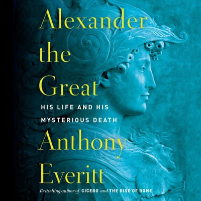 Alexander the Great by Anthony Everitt audiobook