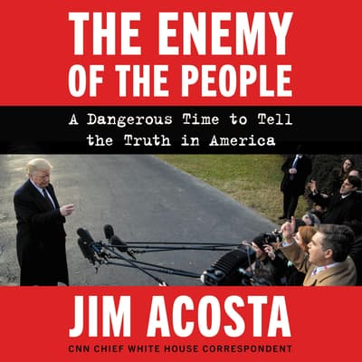 The Enemy of the People by Jim Acosta audiobook
