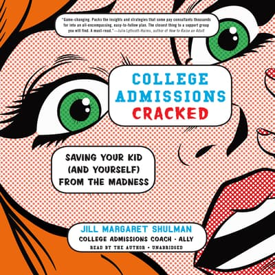 College Admissions Cracked by Jill Margaret Shulman audiobook