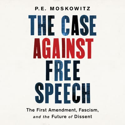 The Case Against Free Speech by P. E. Moskowitz audiobook