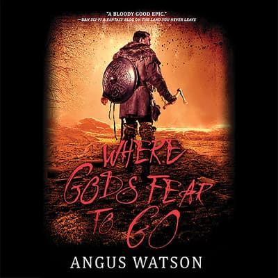 Where Gods Fear to Go by Angus Watson audiobook