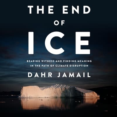 The End of Ice by Dahr Jamail audiobook