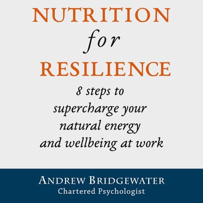 Nutrition for Resilience: 8 steps to supercharge your natural energy & wellbeing at work by Andrew Bridgewater audiobook