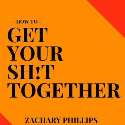 How To Get Your Sh!t Together by Zachary Phillips audiobook