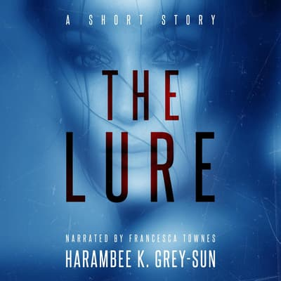 The Lure by Harambee K. Grey-Sun audiobook